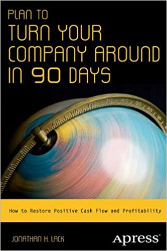 Book Plan to Turn Your Company Around in 90 Days: How to Restore Positive Cash Flow and Profitability