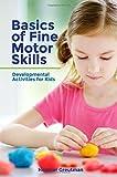 Basics of Fine Motor Skills: Developmental Activities for Kids