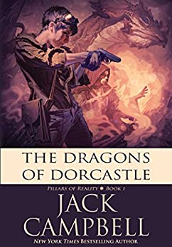The Dragons of Dorcastle (The Pillars of Reality Book 1) by [Campbell, Jack]