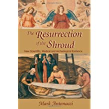 Resurrection of the Shroud: New Scientific, Medical, and Archeological Evidence