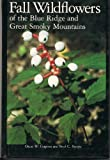 Fall Wildflowers of the Blue Ridge and Great Smoky Mountains, Oscar W. Gupton and Fred C. Swope, 0813911230
