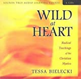 Wild at Heart: Radical Teachings of the Christian Mystics