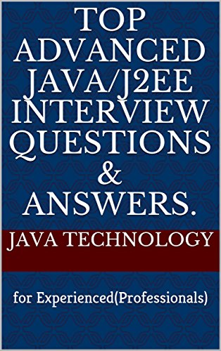 Top Advanced Java/J2EE Interview Questions & Answers.: for Experienced(Professionals) (Java Interview Questions And Answers For Experienced)