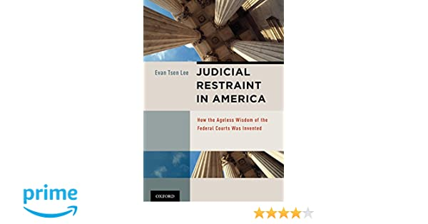 Judicial Restraint in America: How the Ageless Wisdom of the Federal Courts was Invented