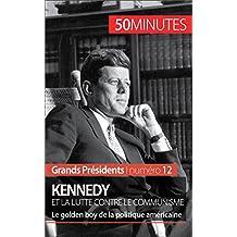 Kennedy et la lutte contre le communisme: Le golden boy de la politique américaine (Grands Présidents t. 12) (French Edition)