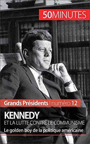 kennedy-et-la-lutte-contre-le-communisme-le-golden-boy-de-la-politique-americaine-grands-presidents-
