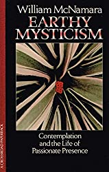 Earthy Mysticism: Contemplation and the Life of Passionate Presence by William McNamara (1983-05-05)