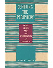 Centring the Periphery: Chaos, Order, and the Ethnohistory of Dominica