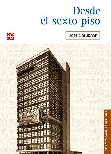 Desde el sexto piso (Vida Y Pensamiento De México/ Life and Thought of Mexico) (Spanish Edition) PDF