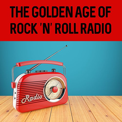 (The Golden Age of Rock 'n' Roll Radio)