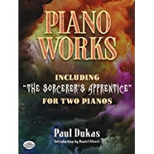 """Piano Works: Including """"The Sorcerer's Apprentice"""" for Two Pianos"""