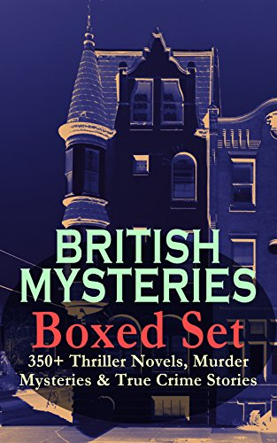 BRITISH MYSTERIES Boxed Set: 350+ Thriller Novels, Murder Mysteries & True Crime Stories: Sherlock Holmes, Hercule Poirot Cases, P. C. Lee Series, Father ... Cases, Eugéne Valmont Stories and many more