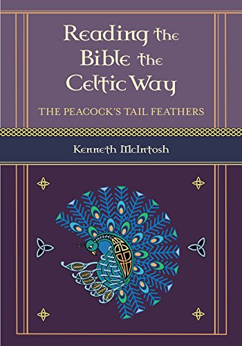 Reading the Bible the Celtic Way: The Peacock?s Tail Feathers (Celtic Bible Commentary)