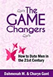 The Game Changers: How To Date Men in the 21st Century