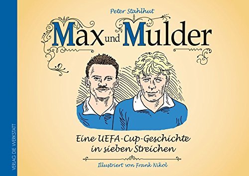 Max und Mulder: Eine UEFA-Cup-Geschichte in sieben Streichen
