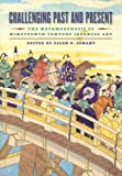 img - for Challenging Past And Present: The Metamorphosis of Nineteenth-Century Japanese Art book / textbook / text book