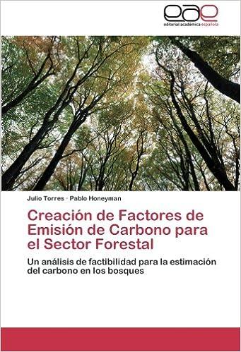 Book Creación de Factores de Emisión de Carbono para el Sector Forestal: Un análisis de factibilidad para la estimación del carbono en los bosques