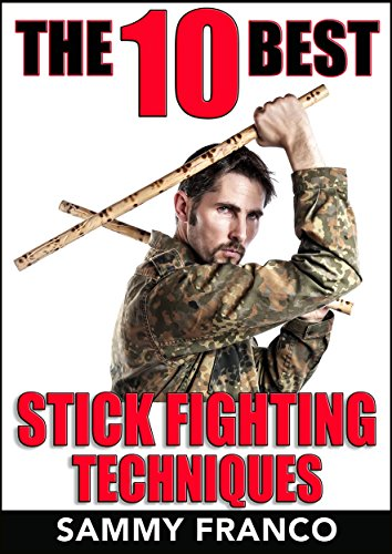 The 10 Most adroitly Stick Fighting Techniques: A Practical Approach to Using the Kali Stick, Police Baton, or Nightstick for Self-Defense (The 10 Best Series Enrol 4)