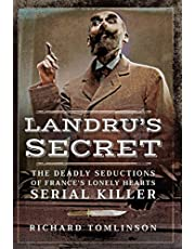 Landru's Secret: The Deadly Seductions of France's Lonely Hearts Serial Killer