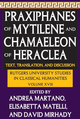 Praxiphanes of Mytilene and Chamaeleon of Heraclea: Text, Translation, and Discussion: 18 (Rutgers University Studies in Classical Humanities) (2012-09-30)