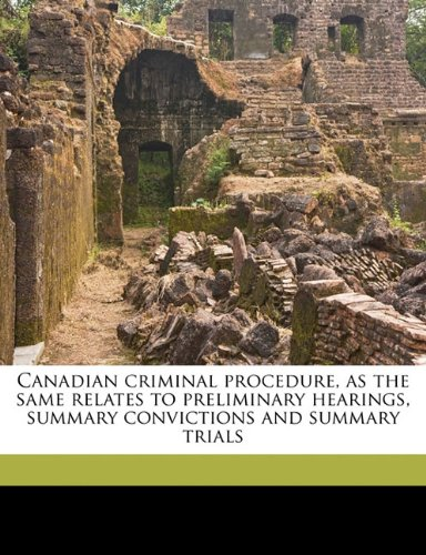 Download Canadian criminal procedure, as the same relates to preliminary hearings, summary convictions and summary trials ebook