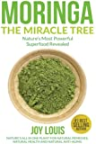 Moringa The Miracle Tree: Nature's Most Powerful Superfood Revealed, Nature's All In One Plant for Detox, Natural Weight…