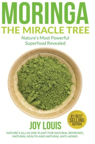 Moringa The Miracle Tree Natures Most Powerful Superfood Revealed Natures All In One Plant for Detox Natural Weight Loss Natural Health ... Tea Coconut Oil Natural Diet ) (Volume 1)