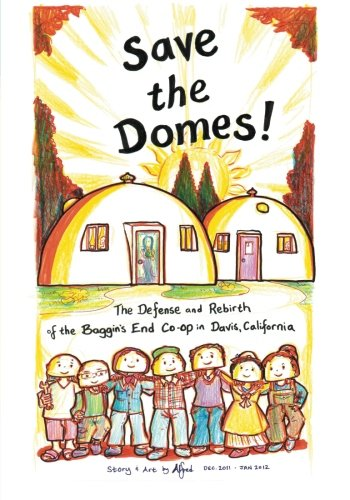 Read Online Save the Domes!: The Defense and Rebirth of the Baggins End Co-op in Davis, California pdf
