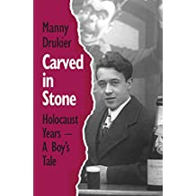 Carved in Stone: Holocaust Years - a Boy's Tale