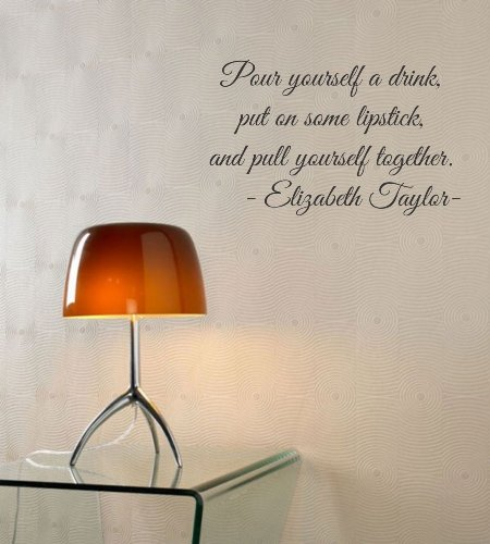 Pour yourself a drink, put on some lipstick, and pull yourself together. Elizabeth Taylor Vinyl wall art Inspirational quotes and saying home decor decal sticker