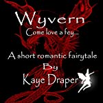 Wyvern: Come Love a Fey   Kaye Draper