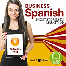 Business Spanish 2: Parallel Text: Marketing: Short Stories: Learn Business Spanish, Book 2 Audiobook by Polyglot Polyglot Planet Publishing Narrated by Polyglot Planet