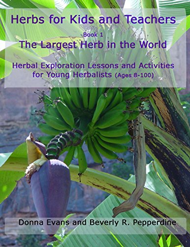 Herbs for Kids and Teachers: Book 1 The Largest Herb in the World: Herbal Exploration Activities and Lessons for Young Herbalists (Ages 8-100)