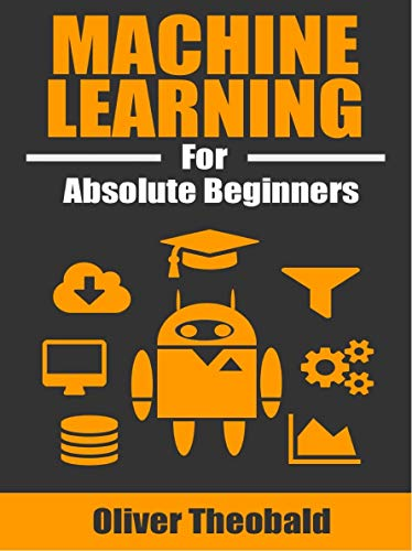 Machine Learning for Absolute Beginners: A Plain English Introduction (First Edition) (Introduction Machine Learning)