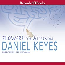 Flowers for Algernon  Audiobook by Daniel Keyes Narrated by Jeff Woodman
