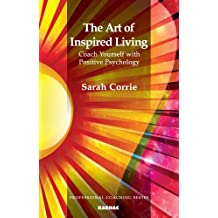 The Art of Inspired Living: Coach Yourself with Positive Psychology (The Professional Coaching Series)