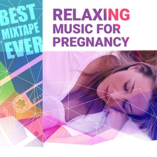 Best Mixtape Ever: Relaxing Music for Pregnancy