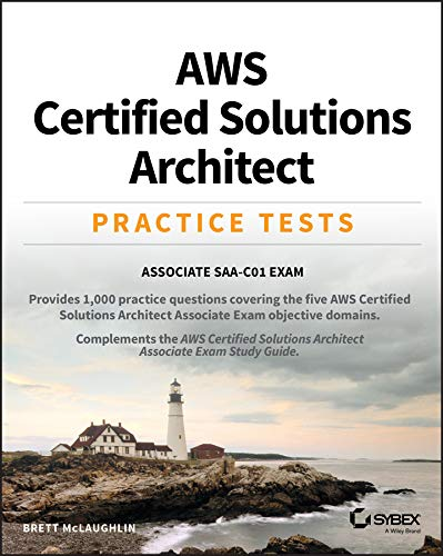 AWS Certified Solutions Architect Practice Tests: Associate SAA-C01 Exam (Aws Certified Solutions Architect Associate Practice Exam)