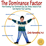 The Dominance Factor: How Knowing Your Dominant Eye, Ear, Brain, Hand & Foot Can Improve Your Learning