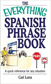 Book The Everything Spanish Phrase Book: A Quick Reference For Any Situation (Everything (Language and Writing))