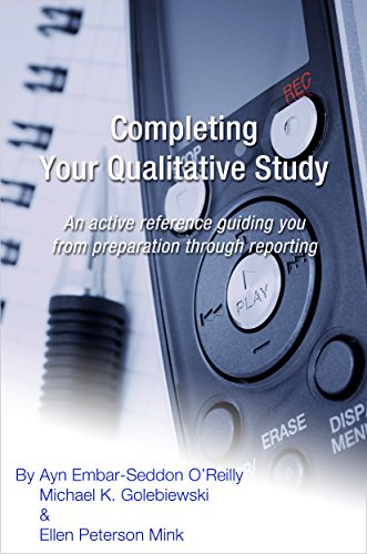 Completing Your Qualitative Study: An active reference guiding you from preparation through reporting
