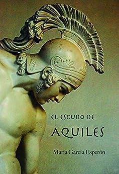 El escudo de Aquiles de [García Esperón, María]