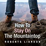 How to Stay On the Mountaintop | Roberts Liardon