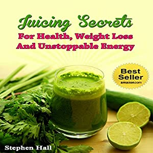 Juicing Secrets for Health, Weight Loss and Unstoppable Energy Audiobook