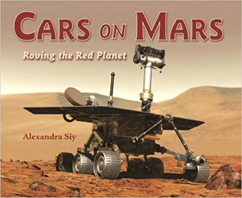 Cars on Mars: Roving the Red Planet by Siy, Alexandra (2009)