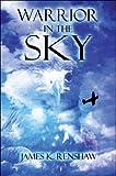 Warrior in the Sky, James K. Renshaw, 1608133486