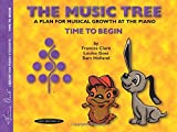 img - for The Music Tree Student's Book: Time to Begin -- A Plan for Musical Growth at the Piano (The Music Tree Series) book / textbook / text book
