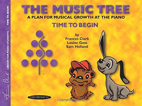 (The Music Tree Student's Book: Time to Begin -- A Plan for Musical Growth at the Piano (The Music Tree Series))
