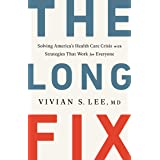 The Long Fix: Solving America's Health Care Crisis with Strategies that Work for Everyone
