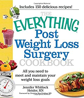 The Everything Post Weight Loss Surgery Cookbook All You Need To Meet And Maintain Your